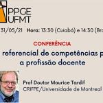 Conférence : UM REFERENCIAL DE COMPETÊNCIAS PARA A PROFISSÃO DOCENTE - Prof. Maurice Tardif